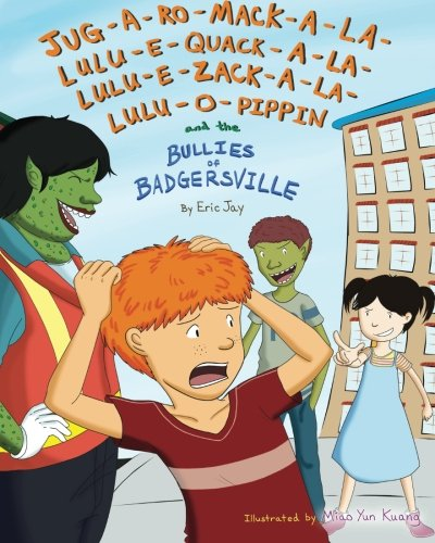 9781449980580: Jug-a-ro-mack-a-la-lulu-e-quack-a-la-lulu-e-zack-a-la-lulu-o-pippin and the bullies of Badgersville: Volume 1