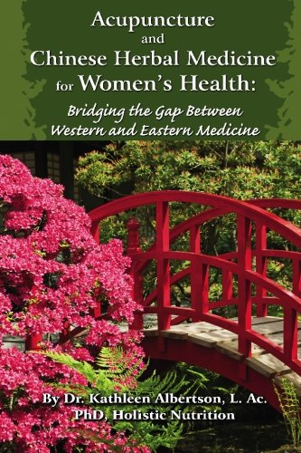 9781449982027: Acupuncture and Chinese Herbal Medicine for Women's Health: Bridging the Gap Between Western and Eastern Medicine