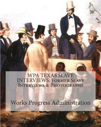 9781449983604: WPA TEXAS SLAVE INTERVIEWS: Former Slave Interviews & Photographs