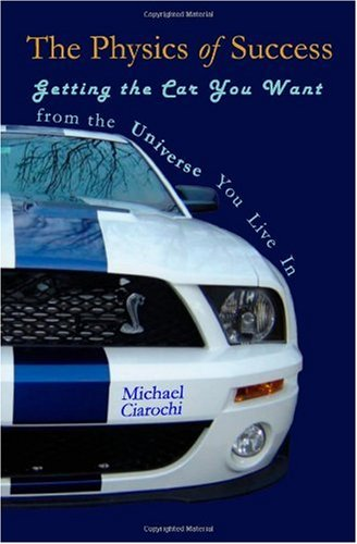 9781449985806: The Physics of Success: Getting the Car You Want From the Universe You Live In