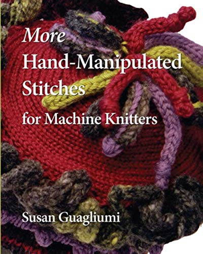 9781449987718: More Hand-Manipulated Stitches for Machine Knitters