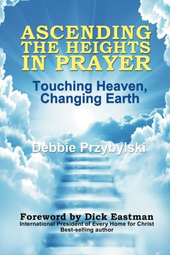 9781449988166: Ascending the Heights in Prayer: Touching Heaven, Changing Earth
