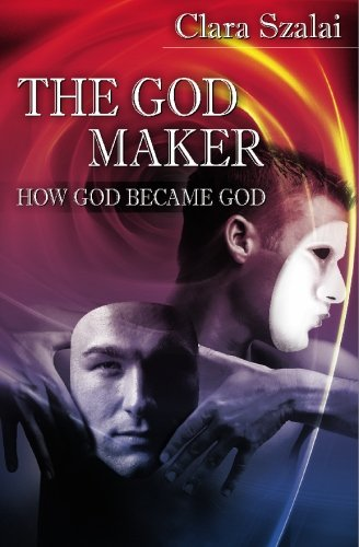 9781449989446: The God Maker: How God Became God