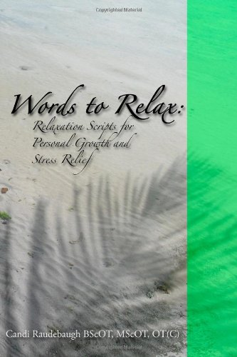 Words to Relax: Relaxation Scripts for Personal Growth and Stress Relief - Raudebaugh, Candi