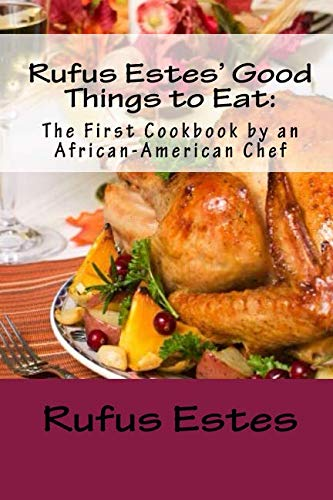 9781449990275: Rufus Estes'Good Things to Eat: The First Cookbook by an African-American Chef