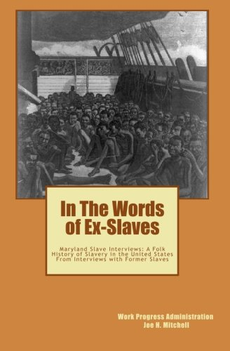 9781449991517: In The Words of Ex-Slaves: Maryland Slave Interviews: A Folk History of Slavery in the United States From Interviews with Former Slaves