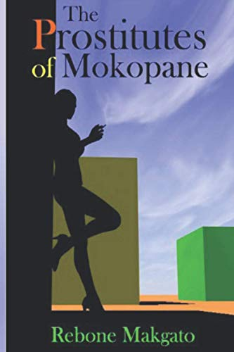 9781449991838: The Prostitutes Of Mokopane: Prostitution - A Scourge Or Godsend?: Volume 1