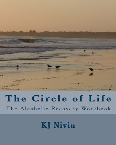 The Circle of Life: The Alcoholic Recovery Workbook: KJ Nivin