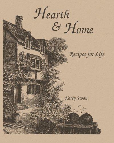 Hearth & Home: Recipes For Life: Karey Swan