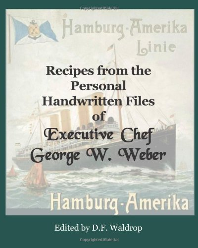 Recipes from the Personal Handwritten Files of Executive Chef George W. Weber: Waldrop, d f; Weber,...