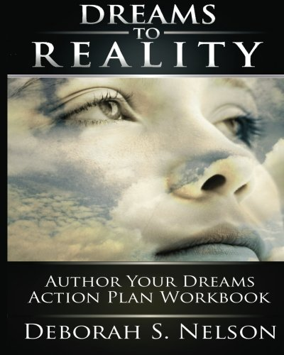 Dreams to Reality: Author Your Dreams Action: Nelson, Deborah S.