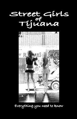 9781449997069: Street Girls of Tijuana: Everything You Need to Know