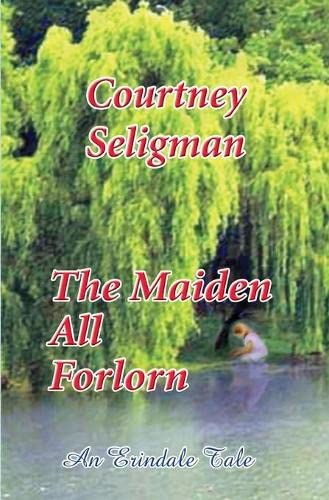 The Maiden All Forlorn (Erindale Tale #2): Courtney Seligman