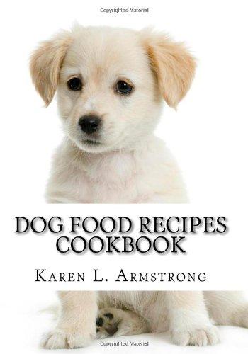 9781449999575: Dog Food Recipes Cookbook: Dog Treat Recipes, Raw Dog Food Recipes and Healthy Dog Food Secrets