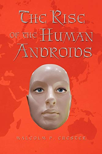 The Rise of the Human Androids: Malcolm P. Chester