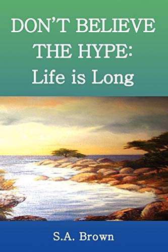 9781450010917: DON'T BELIEVE THE HYPE: Life is Long