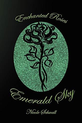 Emerald Sky: Enchanted Roses: Nicole Schwall