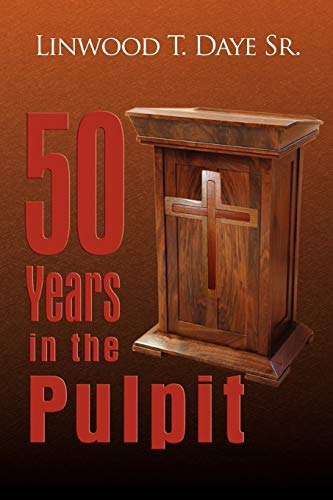 50 Years In The Pulpit: Daye Sr., Linwood T