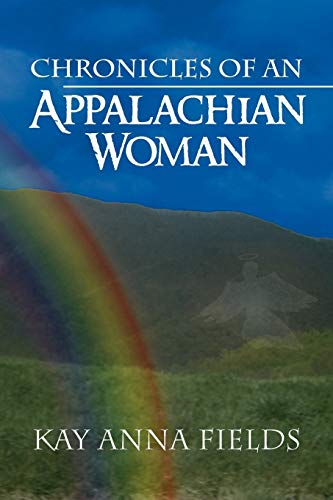 Chronicles of an Appalachian Woman: Kay Anna Fields