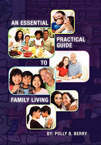 An Essential Practical Guide to Family Living: Polly B. Berry