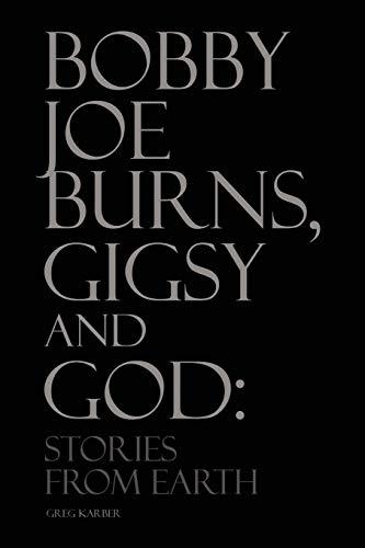 Bobby Joe Burns, Gigsy and God: Stories From Earth: Sr., Greg Karber