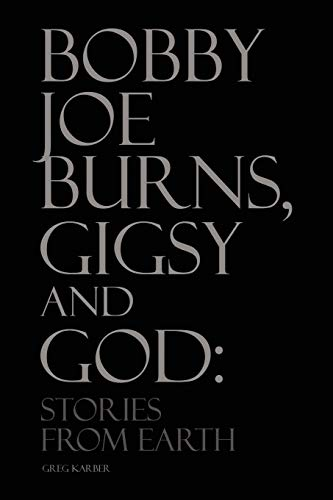 9781450015806: Bobby Joe Burns, Gigsy and God: Stories From Earth