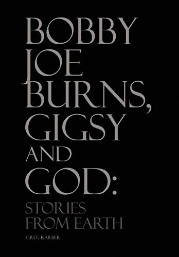 9781450015813: Bobby Joe Burns, Gigsy and God: Stories from Earth