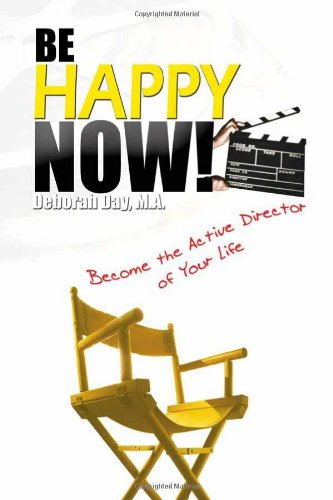 9781450020855: BE HAPPY NOW!: Become the Active Director of Your Life