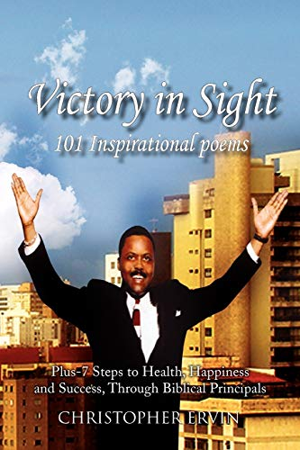9781450021401: Victory In Sight 101 Inspirational Poems: Plus-7 Steps to Health, Happiness and Success Through Biblical Principals