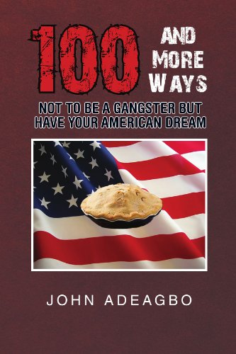 100 and More Ways not to be a Gangster but have your American Dream: Adeago, John