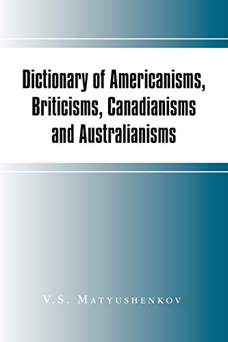 Dictionary of Americanisms, Briticisms, Canadianisms and Australianisms: Matyushenkov, V. S.