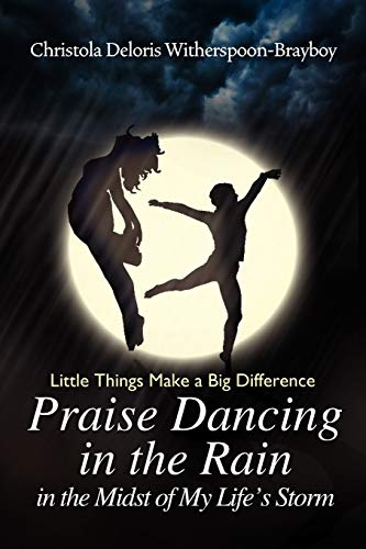 9781450033152: Praise Dancing in the Rain in the Midst of My Life's Storm