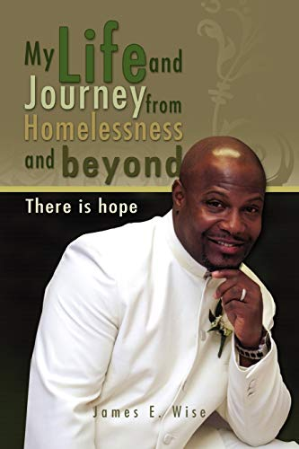 9781450033589: My Life and Journey from Homelessness and beyond: There is hope