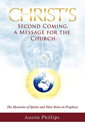 9781450034739: Christ Second Coming, a Message for the Church: The Mysteries of Spirits and Their Roles in Prophecy