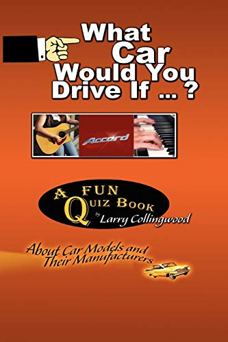 What Car Would You Drive If . ?: A Fun Quiz Book About Car Models and Their Manufacturers: Larry ...