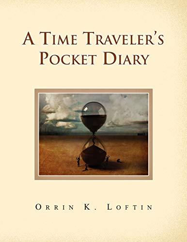 A Time Travelerapos;s Pocket Diary - Loftin, Orrin K.