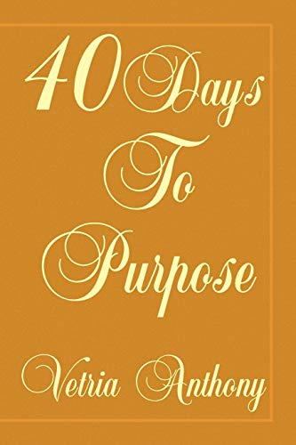 40 DAYS TO PURPOSE: Vetria Anthony