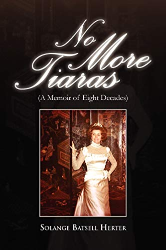 9781450041713: No More Tiaras: (A Memoir of Eight Decades)