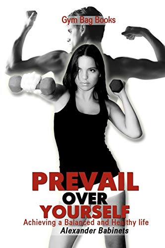 9781450043014: Gym Bag Books: Prevail Over Yourself Achieving a Balanced and Healthy Life