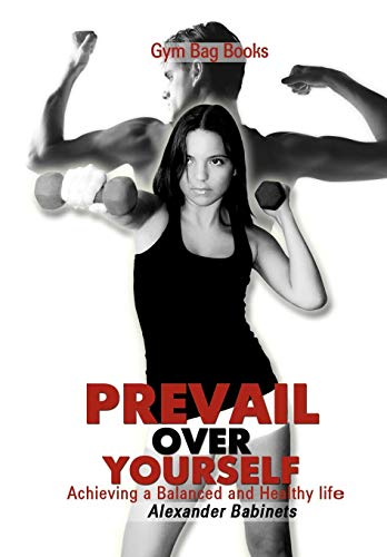 9781450043021: Gym Bag Books: Prevail Over Yourself Achieving a Balanced and Healthy Life