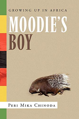 Moodie's Boy: Growing Up in Africa: Chinoda, Peri Mika