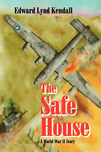 The Safe House: A World War II Story: Kendall, Edward Lynd