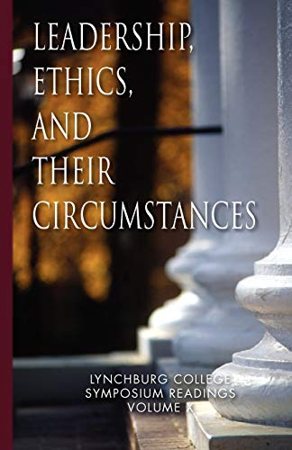 Leadership, Ethics, and their Circumstances: Lynchburg College Symposium Readings Third Edition ...