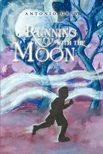 Running with the Moon: Antonio Gray