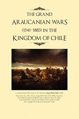 9781450055284: The Grand Araucanian Wars (1541-1883) in the Kingdom of Chile