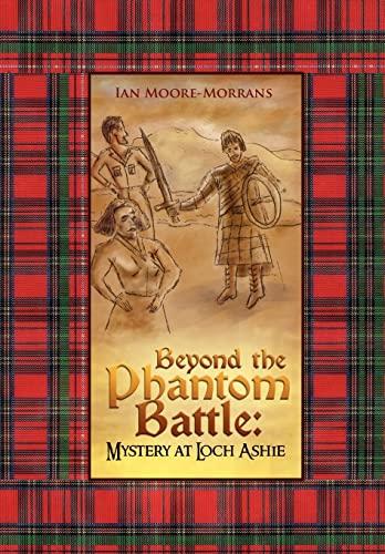 Beyond the Phantom Battle: Mystery at Loch Ashie: Ian Moore-Morrans