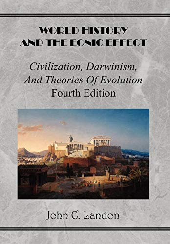 9781450060240: World History And the Eonic Effect: Civilization, Darwinism, and Theories of Evolution Fourth Edition