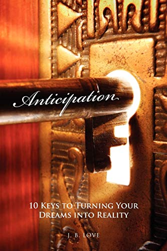 9781450060769: Anticipation: 10 Keys to Turning Your Dreams into Reality