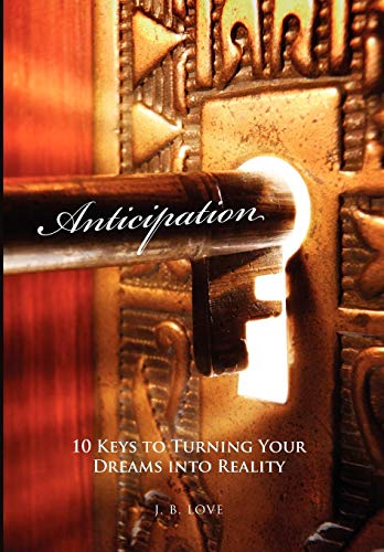 9781450060776: Anticipation: 10 Keys to Turning Your Dreams into Reality