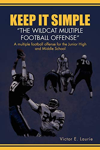 9781450064507: Keep It Simple''The Wildcat Multiple Football Offense